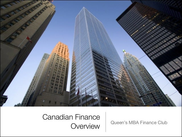 Canadian Finance Overview Queen's MBA Finance Club