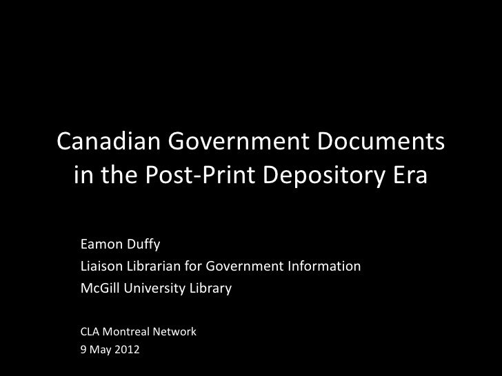 Canadian Government Documents in the Post-Print Depository Era  Eamon Duffy  Liaison Librarian for Government Information ...