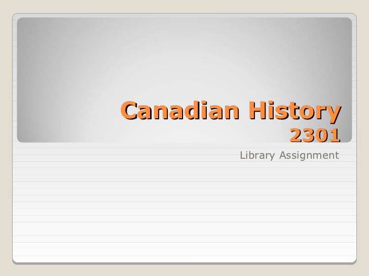 Canadian History                2301        Library Assignment