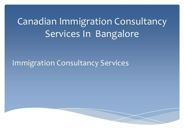 Canadian Immigration Consultancy Services In Bangalore Immigration Consultancy Services
