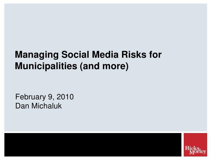 Managing Social Media Risks for Municipalities (and more)<br />February 9, 2010<br />Dan Michaluk<br />