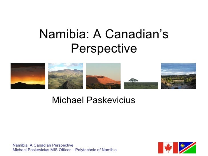 Namibia: A Canadian's                   Perspective                        Michael Paskevicius    Namibia: A Canadian Pers...