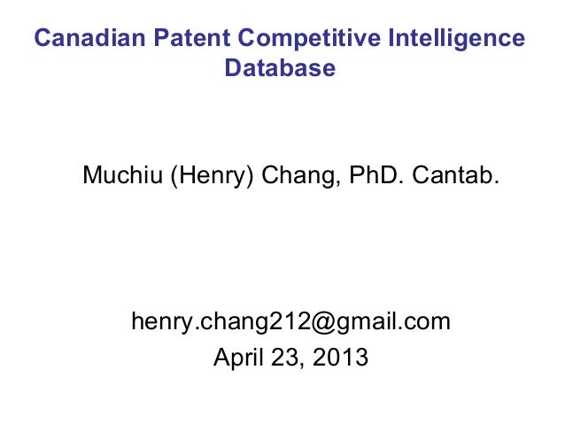 Muchiu (Henry) Chang, PhD. Cantab.henry.chang212@gmail.comApril 23, 2013Canadian Patent Competitive IntelligenceDatabase