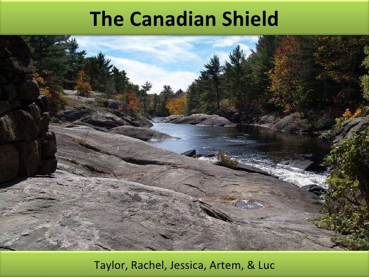 The Canadian Shield Taylor, Rachel, Jessica, Artem, & Luc