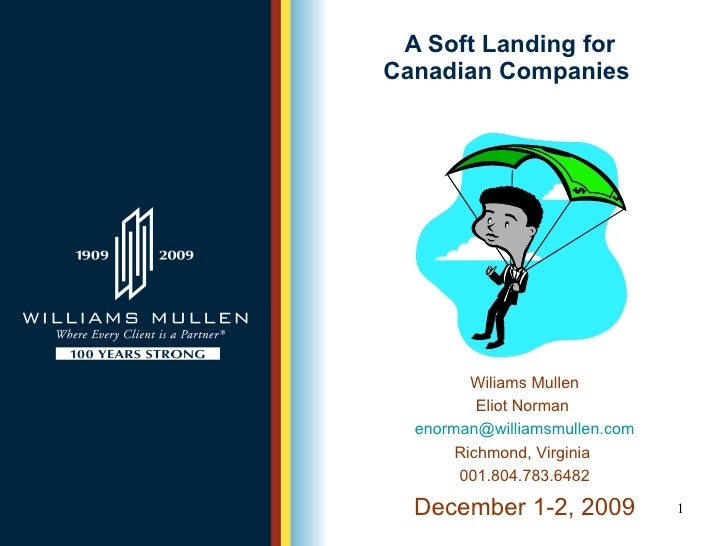 A Soft Landing for Canadian Companies Wiliams Mullen Eliot Norman  [email_address] Richmond, Virginia  001.804.783.6482 De...
