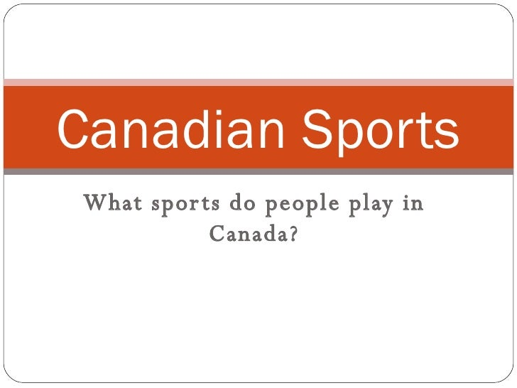 What sports do people play in Canada? Canadian Sports
