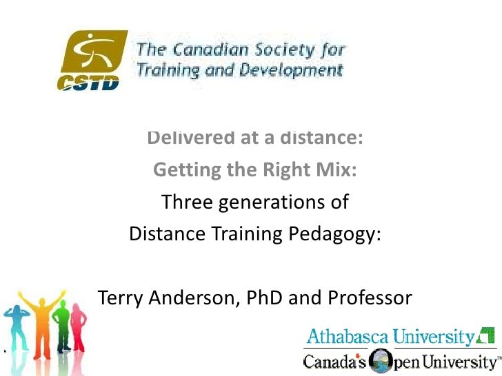 Delivered at a distance:<br />Getting the Right Mix:<br />Three generations of <br />Distance Training Pedagogy:<br />Terr...