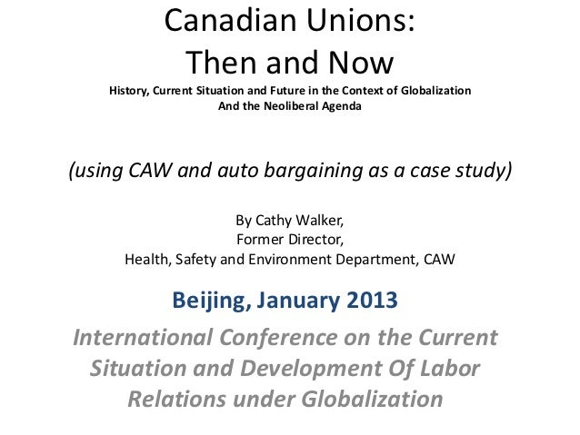 Canadian Unions:               Then and Now    History, Current Situation and Future in the Context of Globalization      ...