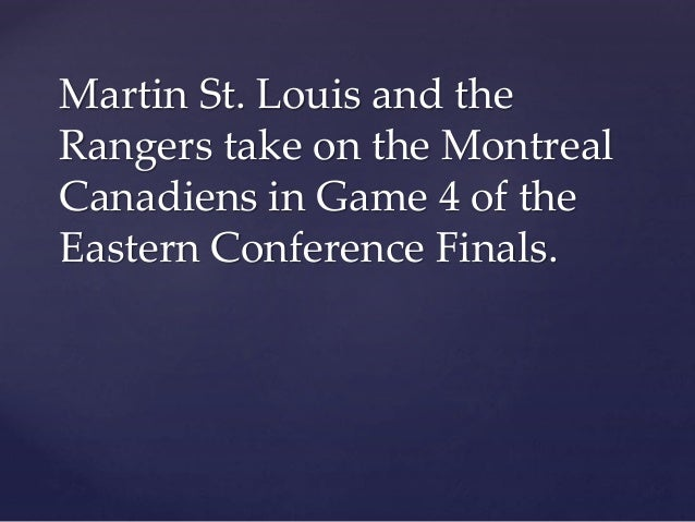 Martin St. Louis and the Rangers take on the Montreal Canadiens in Game 4 of the Eastern Conference Finals.