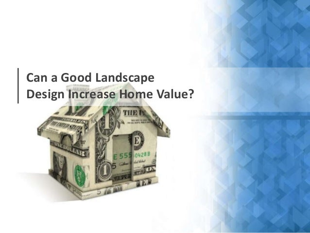Can a good landscape design increase home value for Increase value of home