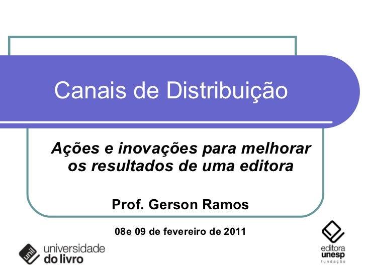 Canais de Distribuição Ações e inovações para melhorar os resultados de uma editora Prof. Gerson Ramos 08e 09 de fevereiro...