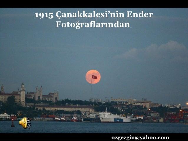 1915 Çanakkalesi'nin Ender Fotoğraflarından  ozgezgin@yahoo.com