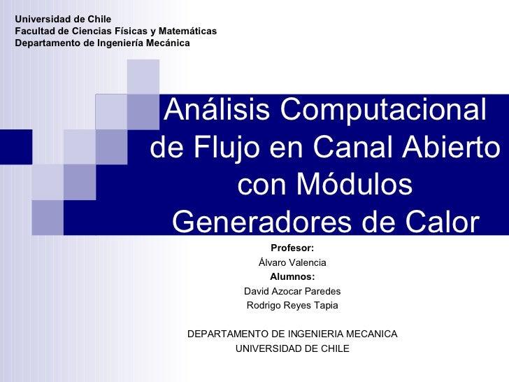 Análisis Computacional de Flujo en Canal Abierto con Módulos Generadores de Calor Profesor: Álvaro Valencia Alumnos: David...