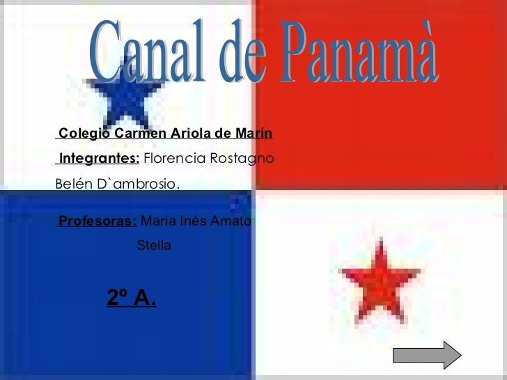 Canal de Panamà Integrantes:  Florencia Rostagno Belén D`ambrosio.  Profesoras:  Maria Inés Amato Stella  Colegio Carmen A...
