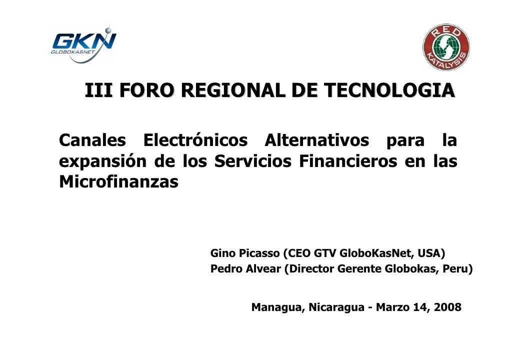 III FORO REGIONAL DE TECNOLOGIA  Canales Electrónicos Alternativos para la expansión de los Servicios Financieros en las M...