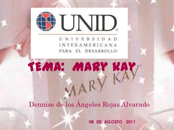 TEMA:  Mary kay<br />         Dennise de los Ángeles Rojas Alvarado<br />08  DE  AGOSTO   2011<br />