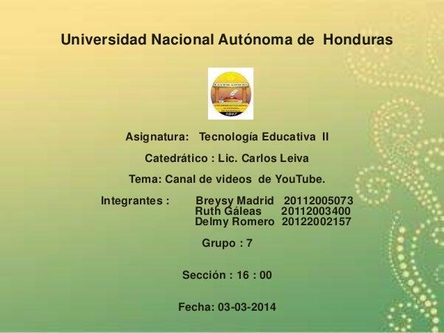 Universidad Nacional Autónoma de Honduras Asignatura: Tecnología Educativa II Catedrático : Lic. Carlos Leiva Tema: Canal ...