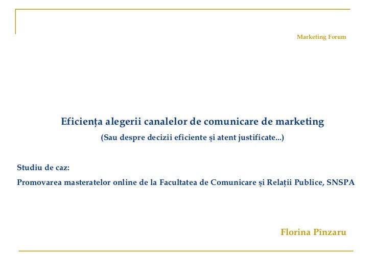 Eficienţa alegerii canalelor de comunicare de marketing (Sau despre decizii eficiente şi atent justificate...) Studiu de c...
