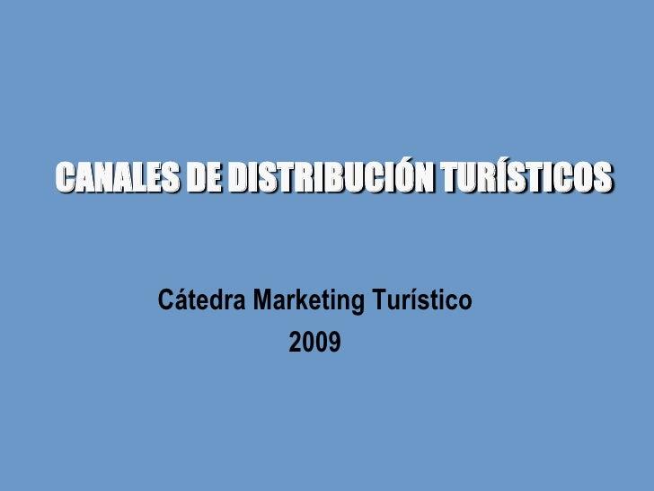 CANALES DE DISTRIBUCIÓN TURÍSTICOS         Cátedra Marketing Turístico                 2009