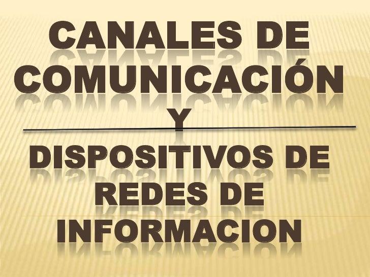 Canales de comunicación Y DISPOSITIVOS DE REDES DE INFORMACION