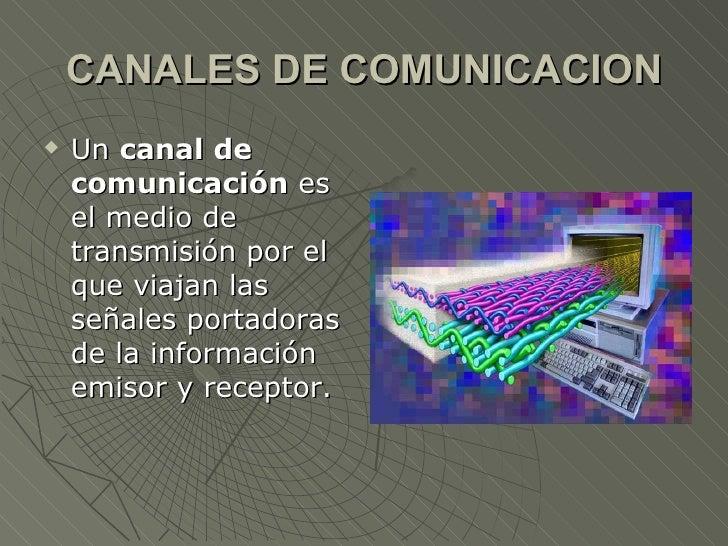 CANALES DE COMUNICACION <ul><li>Un  canal de comunicación  es el medio de transmisión por el que viajan las señales portad...