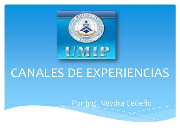CANALES DE EXPERIENCIAS        Por Ing. Neydra Cedeño