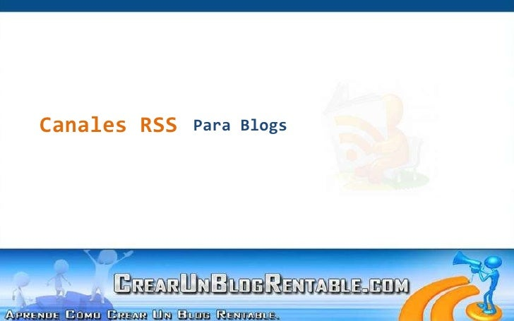 Canales RSS<br />Para Blogs<br />