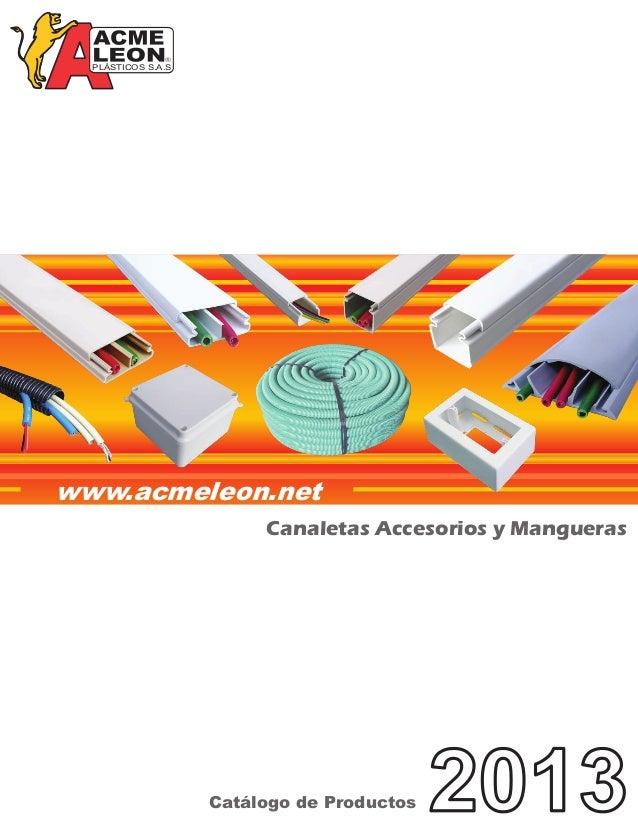 PLÁSTICOS S.A.S  www.acmeleon.net Canaletas Accesorios y Mangueras  Catálogo de Productos  2013
