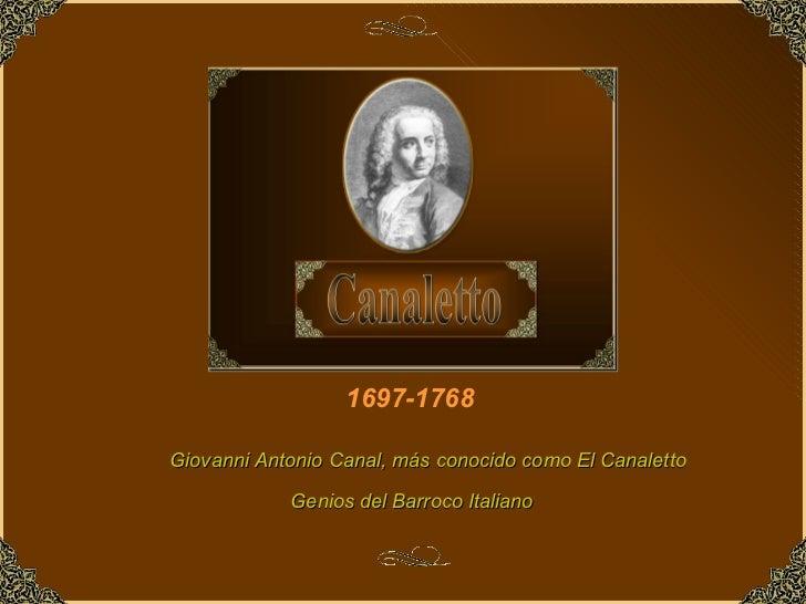 1697-1768 Genios del Barroco Italiano Giovanni Antonio Canal, más conocido como El Canaletto