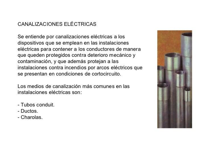 CANALIZACIONES ELÉCTRICASSe entiende por canalizaciones eléctricas a losdispositivos que se emplean en las instalacionesel...