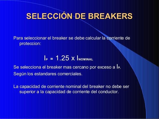 SELECCIÓN DE BREAKERSPara seleccionar el breaker se debe calcular la corriente de  proteccion:               IP   =   1.25...