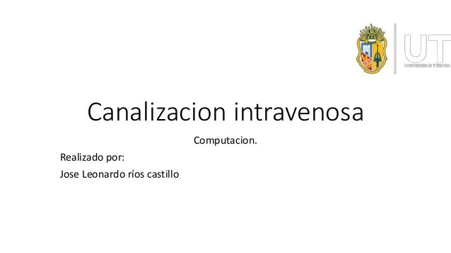Canalizacion intravenosa Computacion. Realizado por: Jose Leonardo ríos castillo