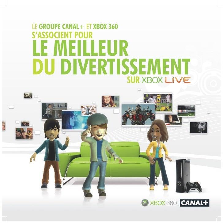 le gROUPE CANAL+ eT XbOX 360S'ASSOCIENT POURLE MEILLEURDU DIVERTISSEMENT           SUR