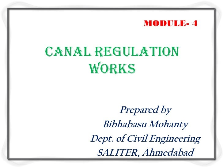 MODULE- 4Canal regulation     works            Prepared by       Bibhabasu Mohanty     Dept. of Civil Engineering      SAL...