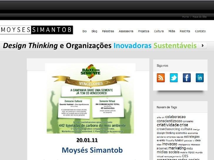 Design Thinking e Organizações Inovadoras Sustentáveis                    20.01.11                Moysés Simantob