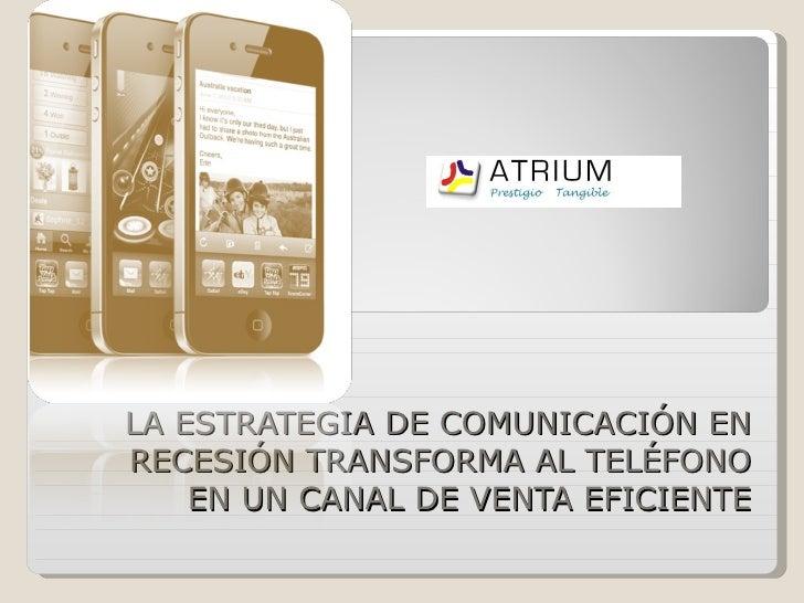 LA ESTRATEGIA DE COMUNICACIÓN EN RECESIÓN TRANSFORMA AL TELÉFONO EN UN CANAL DE VENTA EFICIENTE