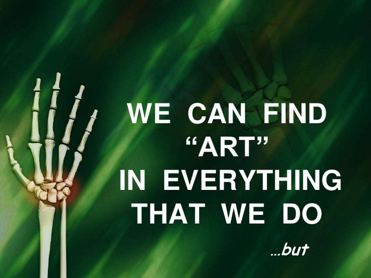 """WE  CAN  FIND """"ART""""  IN  EVERYTHING  THAT  WE  DO<br />…but<br />"""