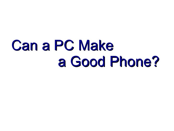 Can a PC Make  a Good Phone?