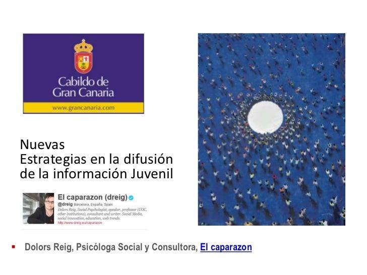 Nuevas  Estrategias en la difusión  de la información Juvenil Dolors Reig, Psicóloga Social y Consultora, El caparazon