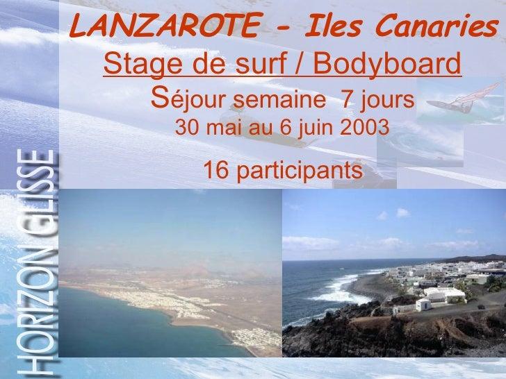 LANZAROTE - Iles Canaries Stage de surf / Bodyboard S éjour semaine  7 jours 30 mai au 6 juin 2003   16 participants