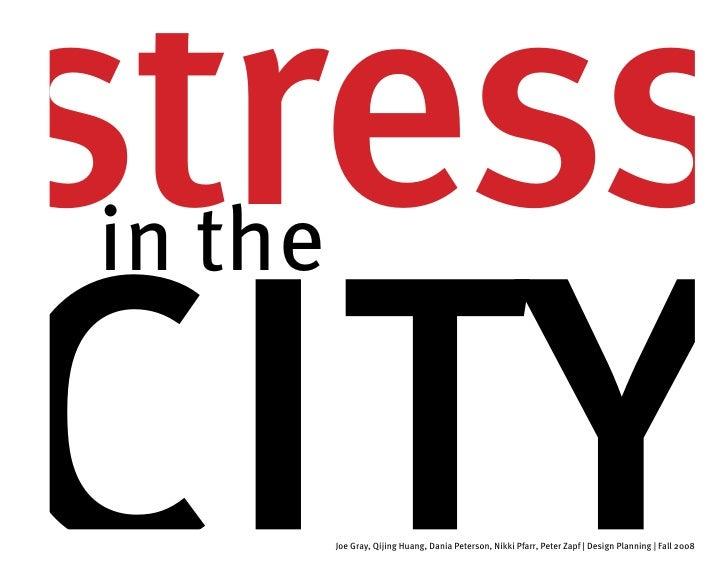 stress city in the            Joe Gray, Qijing Huang, Dania Peterson, Nikki Pfarr, Peter Zapf | Design Planning | Fall 2008