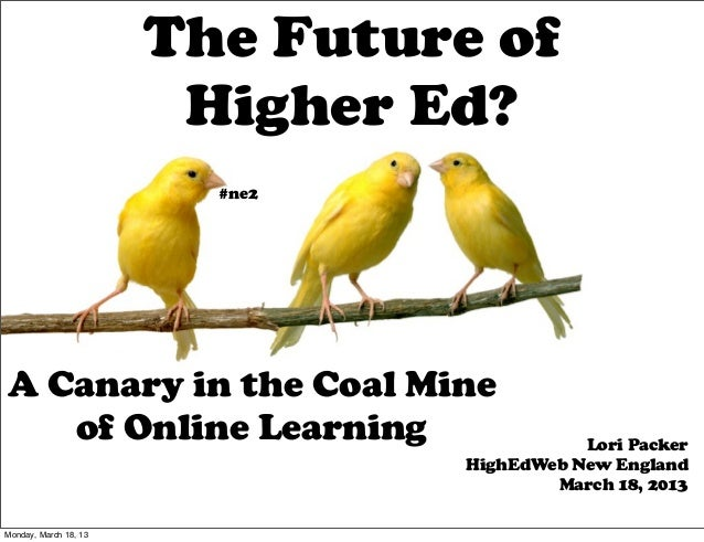 The Future of                        Higher Ed?                         #ne2A Canary in the Coal Mine   of Online Learning...