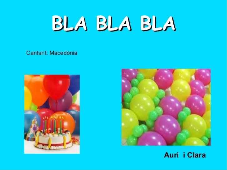BLA BLA BLACantant: Macedònia                     Auri i Clara