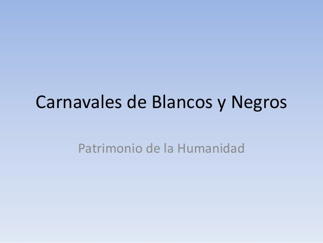 Carnavales de Blancos y Negros     Patrimonio de la Humanidad