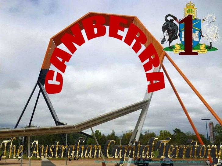 CANBERRA The Australian Capital Territory 1 http://www.authorstream.com/Presentation/sandamichaela-1180667-canberra1/
