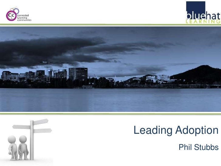 Leading Adoption<br />Phil Stubbs<br />
