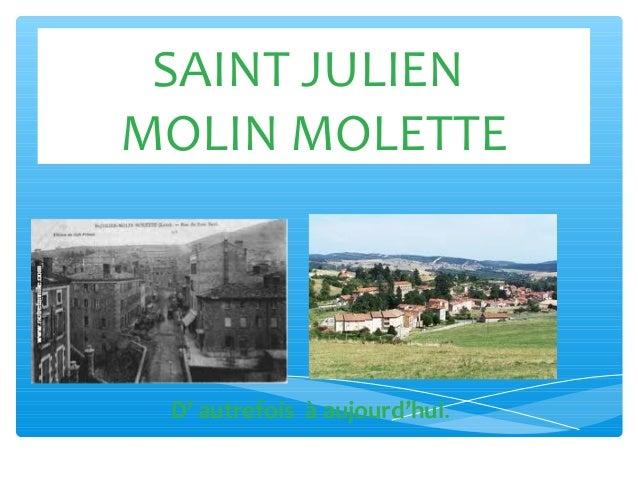 SAINT JULIEN  MOLIN MOLETTE  D' autrefois à aujourd'hui.