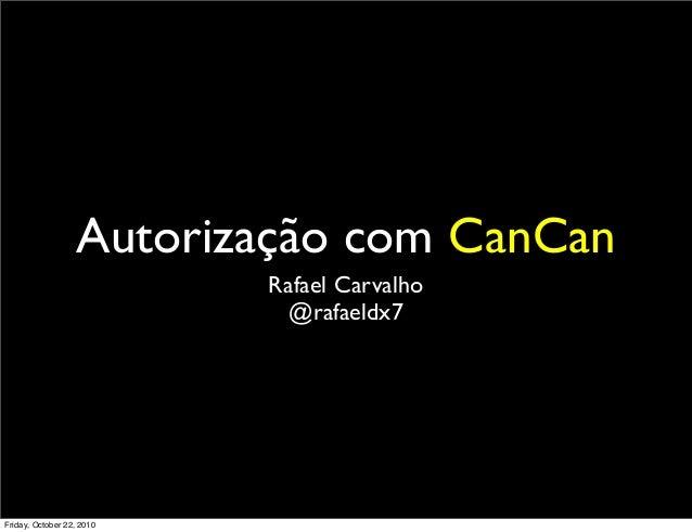 Autorização com CanCan Rafael Carvalho @rafaeldx7 Friday, October 22, 2010