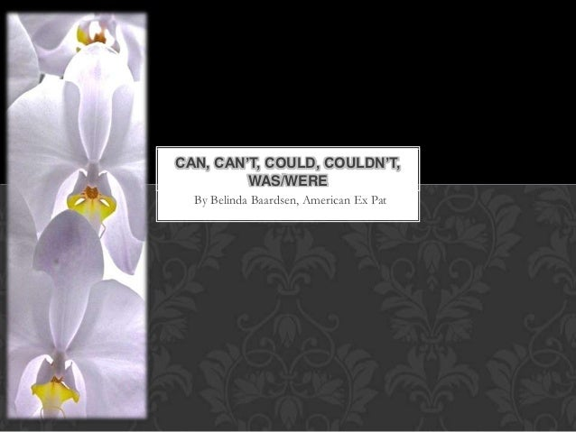 CAN, CAN'T, COULD, COULDN'T,         WAS/WERE  By Belinda Baardsen, American Ex Pat