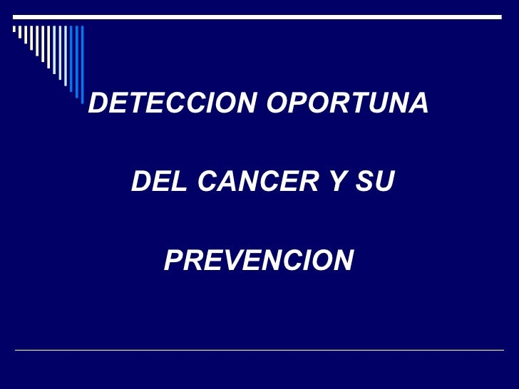 <ul><li>DETECCION OPORTUNA </li></ul><ul><li>DEL CANCER Y SU </li></ul><ul><li>PREVENCION </li></ul>